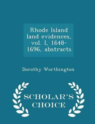 Rhode Island Land Evidences, Vol. I, 1648-1696, Abstracts - Scholar's Choice Edition