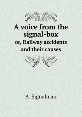 A Voice from the Signal-Box Or, Railway Accidents and Their Causes