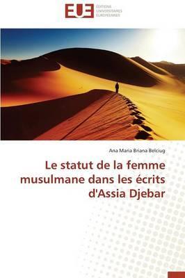 Le Statut de la Femme Musulmane Dans les Ecrits d'Assia Djebar