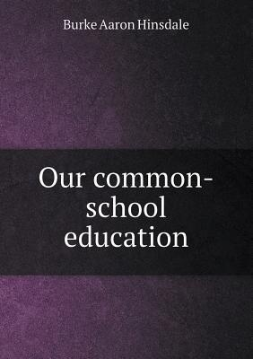 Our Common-School Education