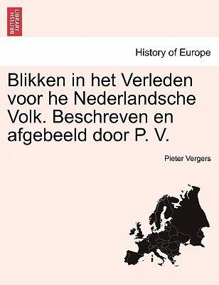 Blikken in het Verleden voor he Nederlandsche Volk. Beschreven en afgebeeld door P. V