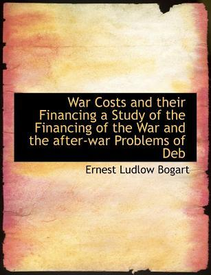 War Costs and their Financing a Study of the Financing of the War and the after-war Problems of Deb