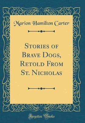 Stories of Brave Dogs, Retold From St. Nicholas (Classic Reprint)