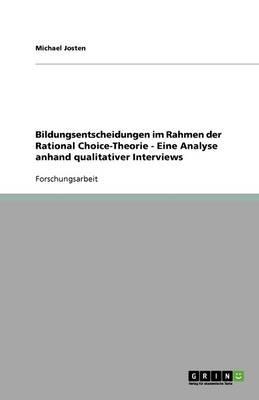 Bildungsentscheidungen im Rahmen der Rational Choice-Theorie - Eine Analyse anhand qualitativer Interviews