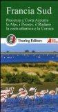 Francia sud. Provenza e Costa Azzurra, le Alpi, i Pirenei, il Rodano, la costa atlantica e la Corsica
