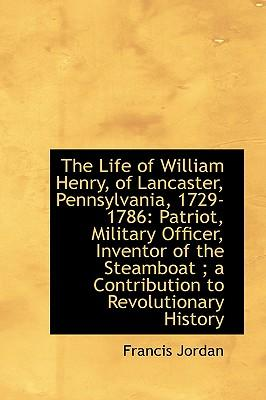 The Life of William Henry, of Lancaster, Pennsylvania, 1729-1786