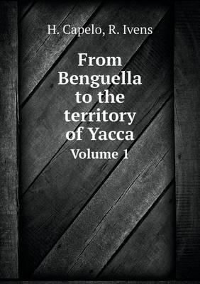 From Benguella to the Territory of Yacca Volume 1
