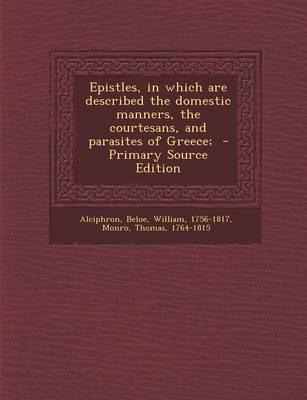 Epistles, in Which Are Described the Domestic Manners, the Courtesans, and Parasites of Greece;