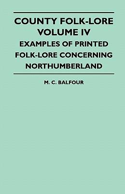 County Folk-Lore Volume IV - Examples Of Printed Folk-Lore Concerning Northumberland