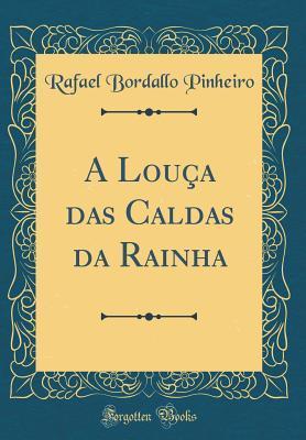 A Louça das Caldas da Rainha (Classic Reprint)