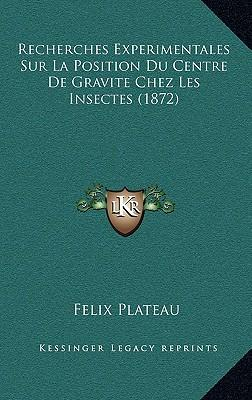 Recherches Experimentales Sur La Position Du Centre de Gravite Chez Les Insectes (1872)