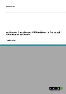 Analyse der Ergebnisse der UMTS-Auktionen in Europa auf Basis der Auktionstheorie