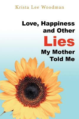 Love, Happiness and Other Lies My Mother