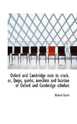 Oxford and Cambridge Nuts to Crack, Or, Quips, Quirks, Anecdote and Facetiae of Oxford and Cambridge
