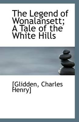The Legend of Wonalansett; A Tale of the White Hills