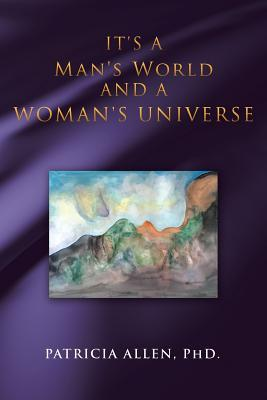 It's a Man's World and a Woman's Universe
