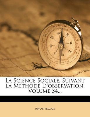 La Science Sociale, Suivant La Methode D'Observation, Volume 34.