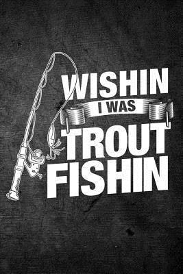 Wishin I Was Trout Fishin