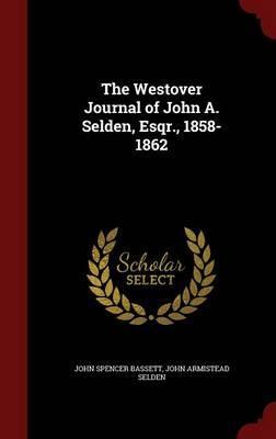 The Westover Journal of John A. Selden, Esqr., 1858-1862