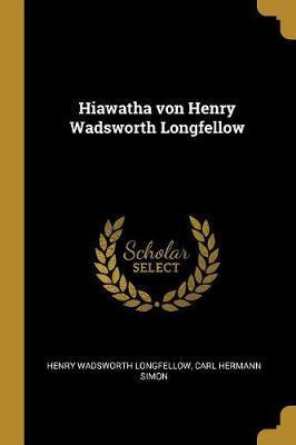 Hiawatha Von Henry Wadsworth Longfellow