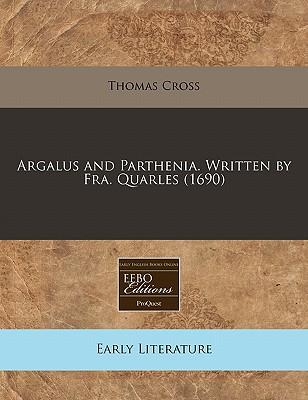 Argalus and Parthenia. Written by Fra. Quarles (1690)