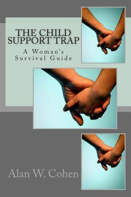 The Child Support Trap  A Woman's Survival Guide
