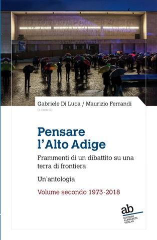 Pensare l'Alto Adige: frammenti del dibattito italiano su una terra di frontiera: un'antologia - Vol. 2