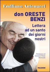 Don Oreste Benzi. Lettera ad un santo dei giorni nostri