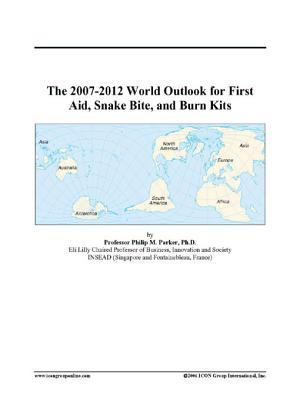 The 2007-2012 World Outlook for First Aid, Snake Bite, and Burn Kits