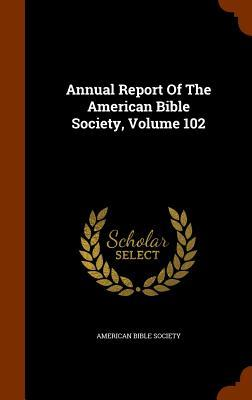 Annual Report of the American Bible Society, Volume 102
