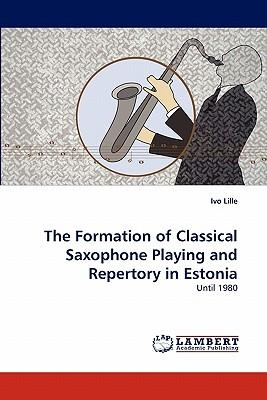 The Formation of Classical Saxophone Playing and Repertory in Estonia