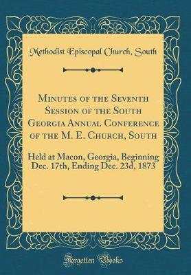 Minutes of the Seventh Session of the South Georgia Annual Conference of the M. E. Church, South