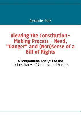 """Viewing the Constitution-Making Process - Need, """"Danger"""" and (Non)Sense of a Bill of Rights"""