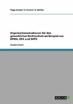 Organisationsstrukturen für den gewerblichen Rechtsschutz am Beispiel von DPMA, EPA und WIPO