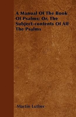 A Manual of the Book of Psalms; Or, the Subject-Contents of All the Psalms