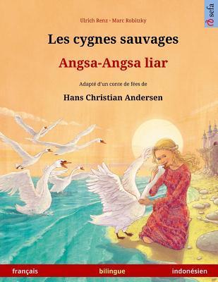 Les cygnes sauvages – Angsa-Angsa liar.  Livre bilingue pour enfants adapté d'un conte de fées de Hans Christian Andersen (français – indonésien)