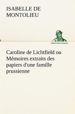 Caroline de Lichtfield Ou Memoires Extraits des Papiers d une Famille Prussienne