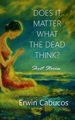 Does It Matter What the Dead Think?