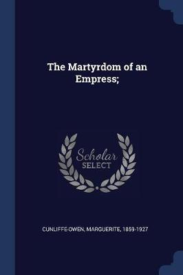 The Martyrdom of an Empress;