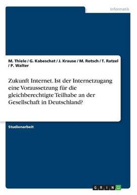 Zukunft Internet. Ist der Internetzugang eine  Voraussetzung für die gleichberechtigte Teilhabe an der Gesellschaft in Deutschland?