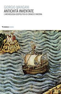 Antichità inventate. L'archeologia geopolitica di Ciriaco d'Ancona
