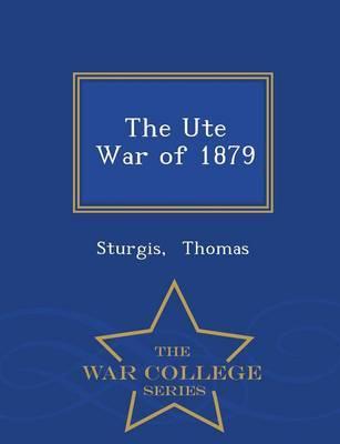The Ute War of 1879 - War College Series