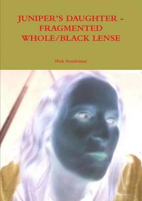 Juniper's Daughter - Fragmented Whole/Black Lense