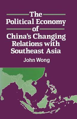 The Political Economy of China's Changing Relations with Southeast Asia
