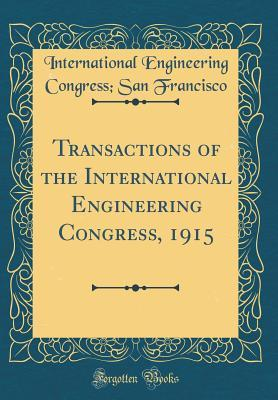 Transactions of the International Engineering Congress, 1915 (Classic Reprint)