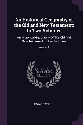 An Historical Geography of the Old and New Testament