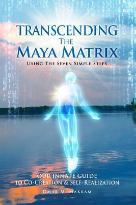 Transcending the Maya Matrix