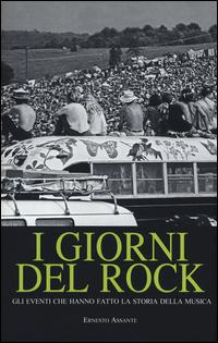 I giorni del rock. Gli eventi che hanno fatto la storia della musica