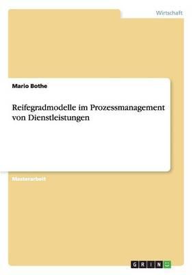 Reifegradmodelle im Prozessmanagement von Dienstleistungen