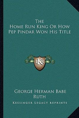 The Home Run King or How Pep Pindar Won His Title